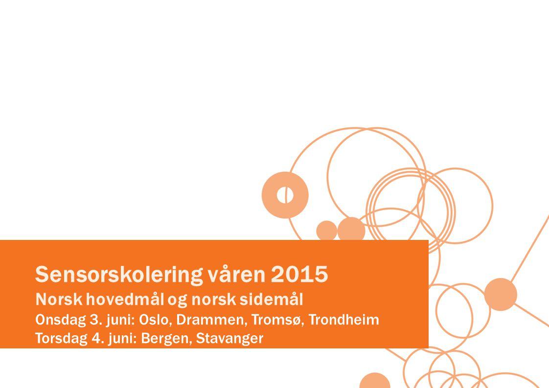 Sensorskolering våren 2015 Norsk hovedmål og norsk sidemål Onsdag 3.