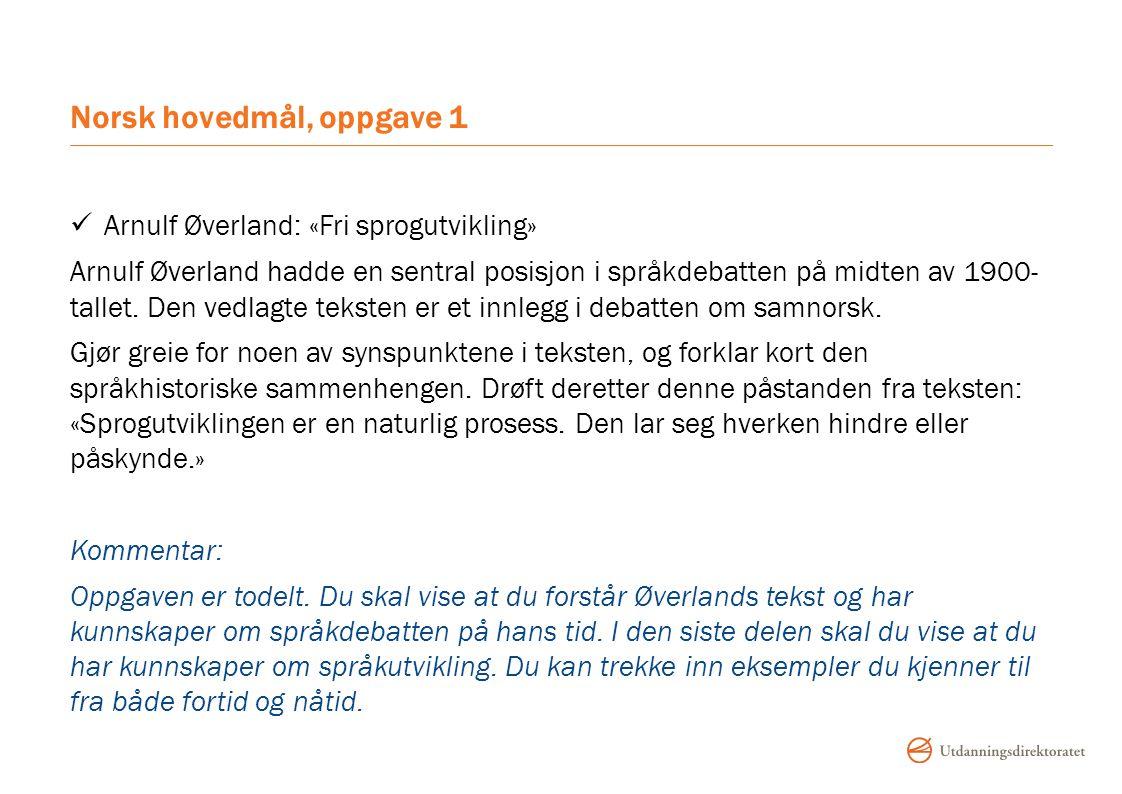 Norsk hovedmål, oppgave 1 Arnulf Øverland: «Fri sprogutvikling» Arnulf Øverland hadde en sentral posisjon i språkdebatten på midten av 1900- tallet.