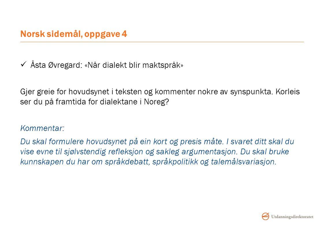 Norsk sidemål, oppgave 4 Åsta Øvregard: «Når dialekt blir maktspråk» Gjer greie for hovudsynet i teksten og kommenter nokre av synspunkta.