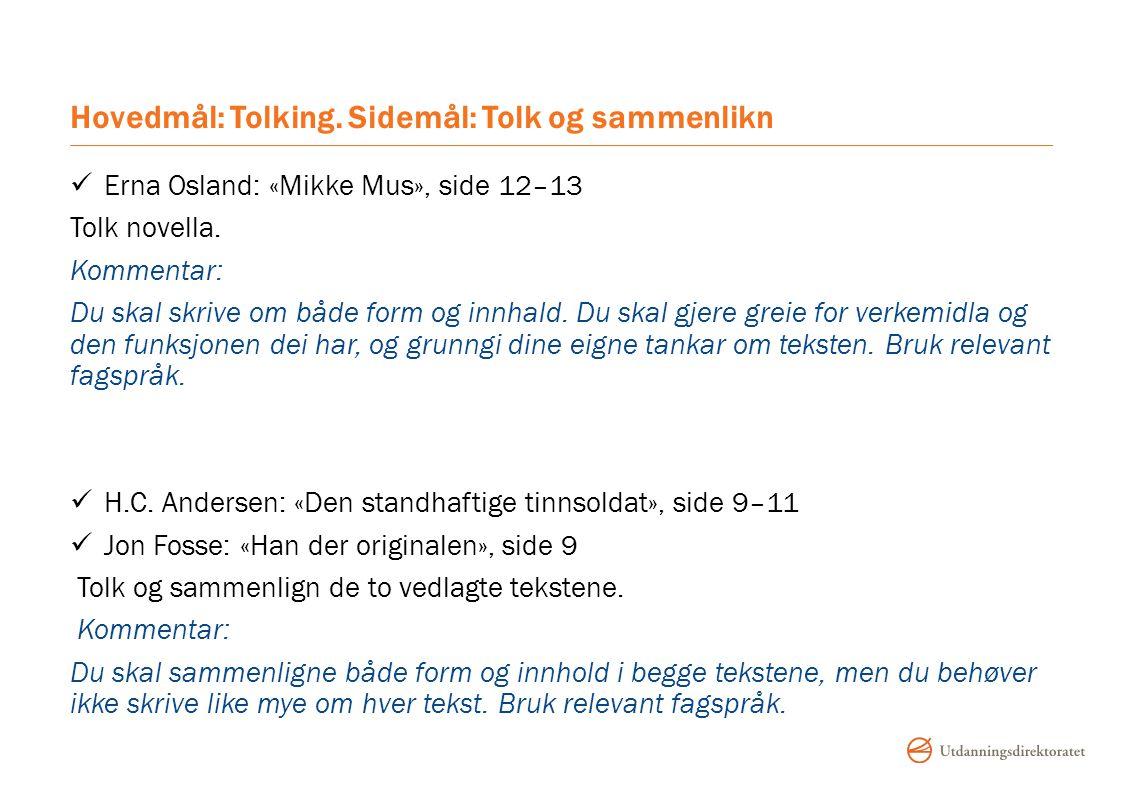 Hovedmål: Tolking.Sidemål: Tolk og sammenlikn Erna Osland: «Mikke Mus», side 12–13 Tolk novella.