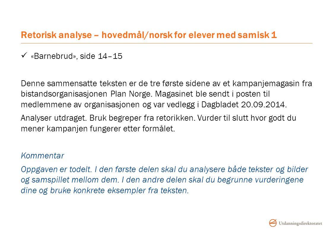 Retorisk analyse – hovedmål/norsk for elever med samisk 1 «Barnebrud», side 14–15 Denne sammensatte teksten er de tre første sidene av et kampanjemagasin fra bistandsorganisasjonen Plan Norge.