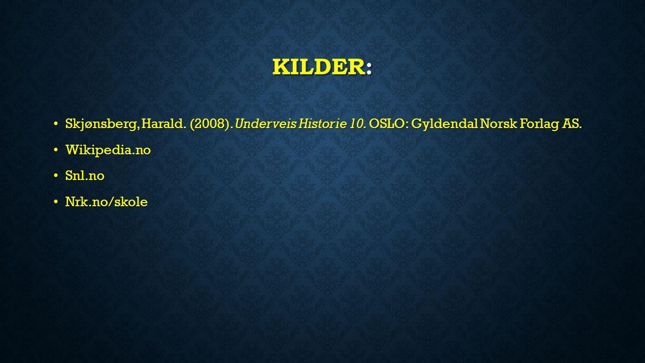 KILDER: Skjønsberg, Harald. (2008). Underveis Historie 10. OSLO: Gyldendal Norsk Forlag AS. Skjønsberg, Harald. (2008). Underveis Historie 10. OSLO: G