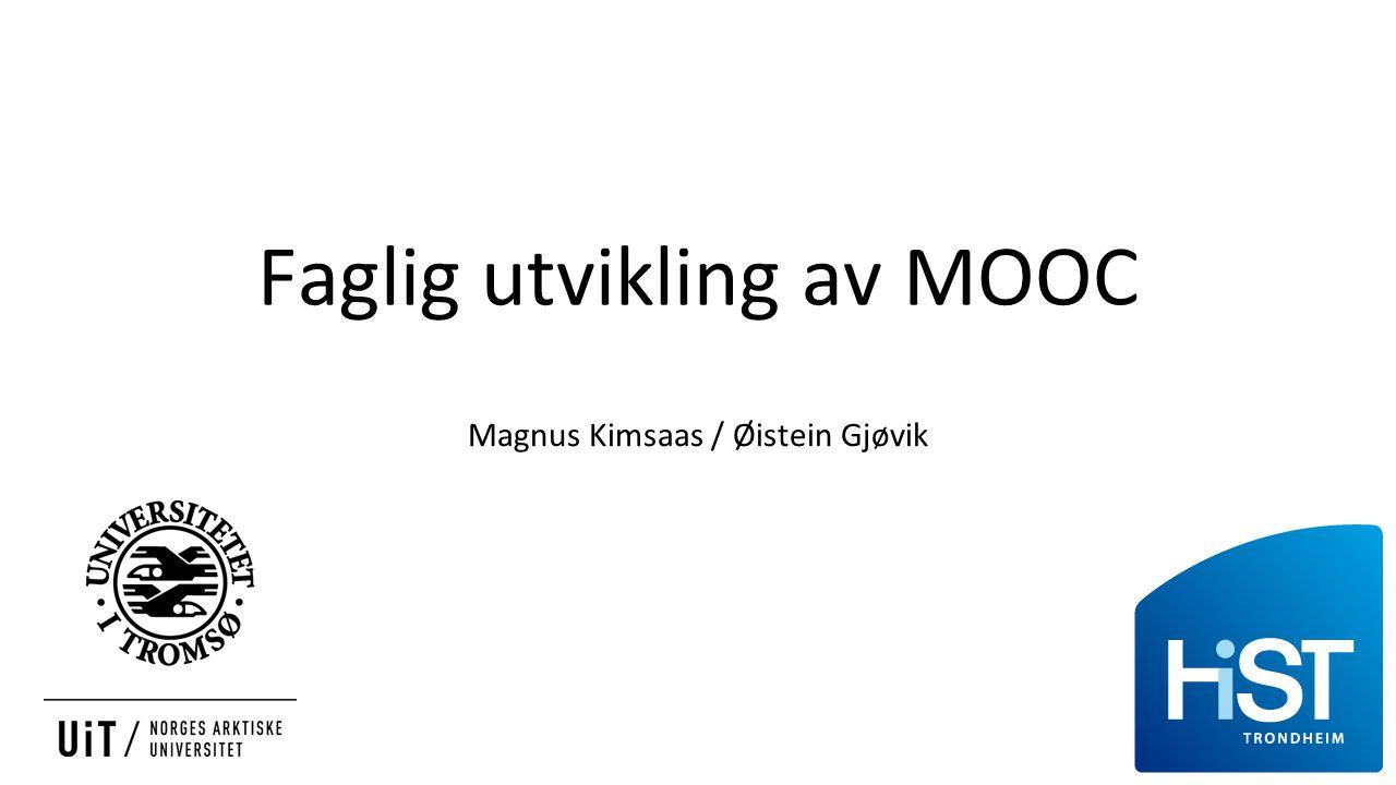 Faglig utvikling av MOOC Magnus Kimsaas / Øistein Gjøvik