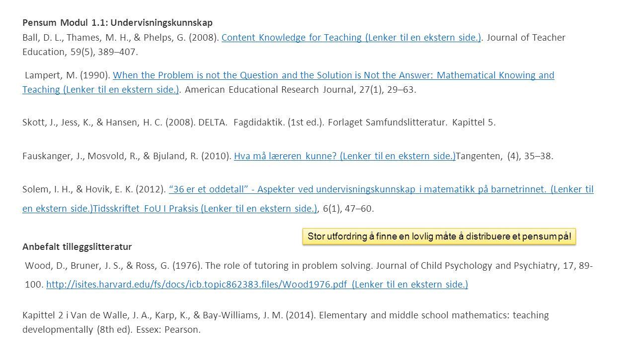 Pensum Modul 1.1: Undervisningskunnskap Ball, D. L., Thames, M. H., & Phelps, G. (2008). Content Knowledge for Teaching (Lenker til en ekstern side.).
