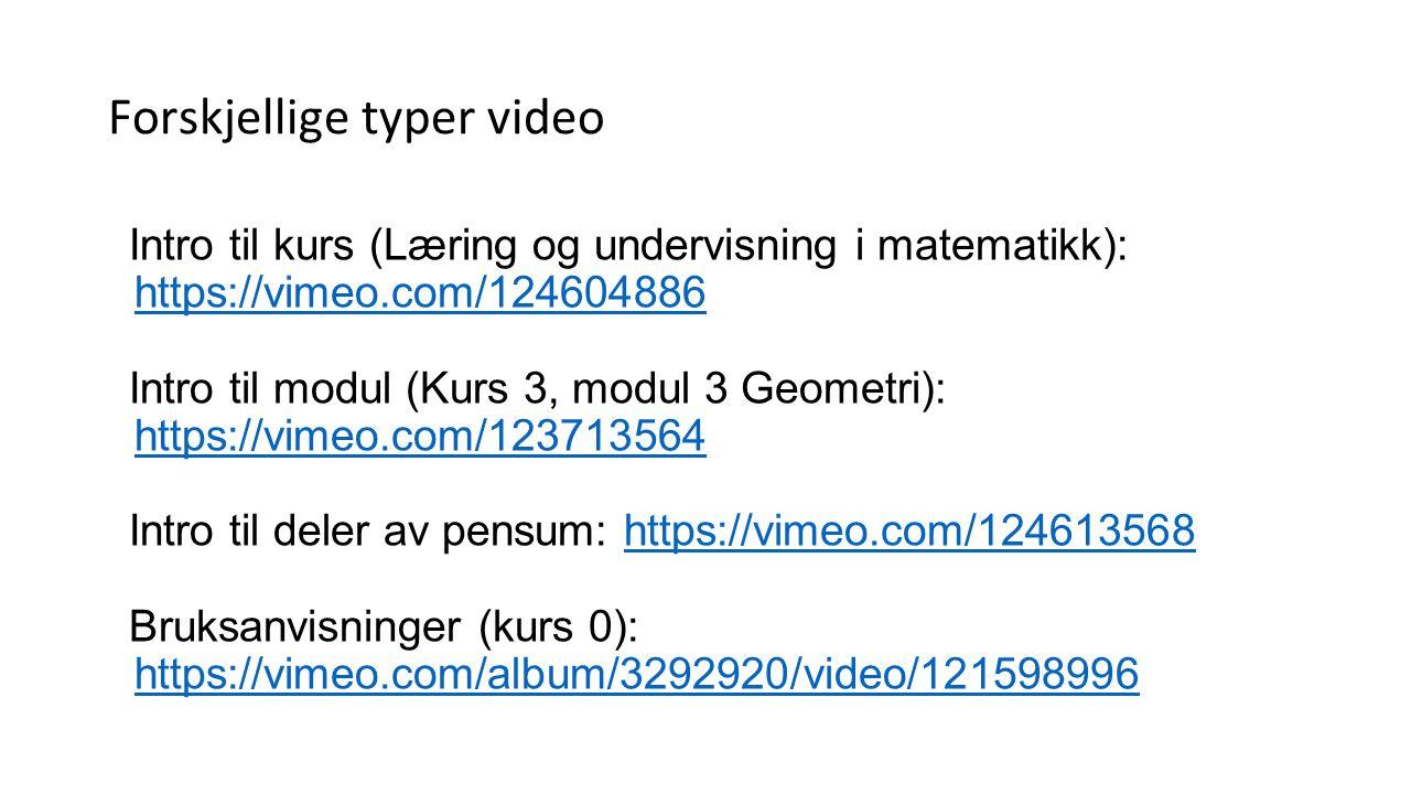 Forskjellige typer video Intro til kurs (Læring og undervisning i matematikk): https://vimeo.com/124604886 https://vimeo.com/124604886 Intro til modul