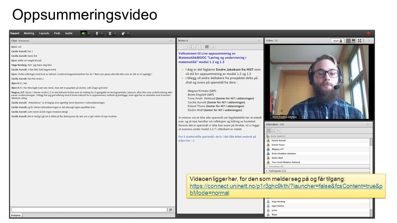 Oppsummeringsvideo Videoen ligger her, for den som melder seg på og får tilgang: https://connect.uninett.no/p1r3ghc9kth/?launcher=false&fcsContent=tru