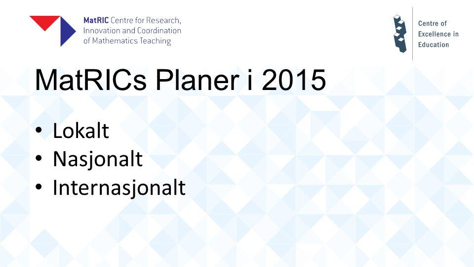 MatRICs Planer i 2015 Lokalt Nasjonalt Internasjonalt