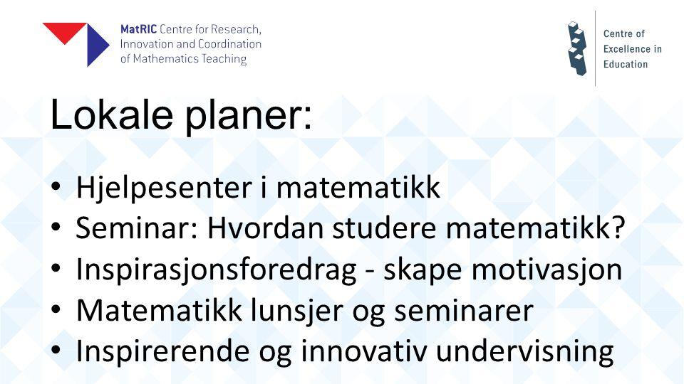 Lokale planer: Hjelpesenter i matematikk Seminar: Hvordan studere matematikk.