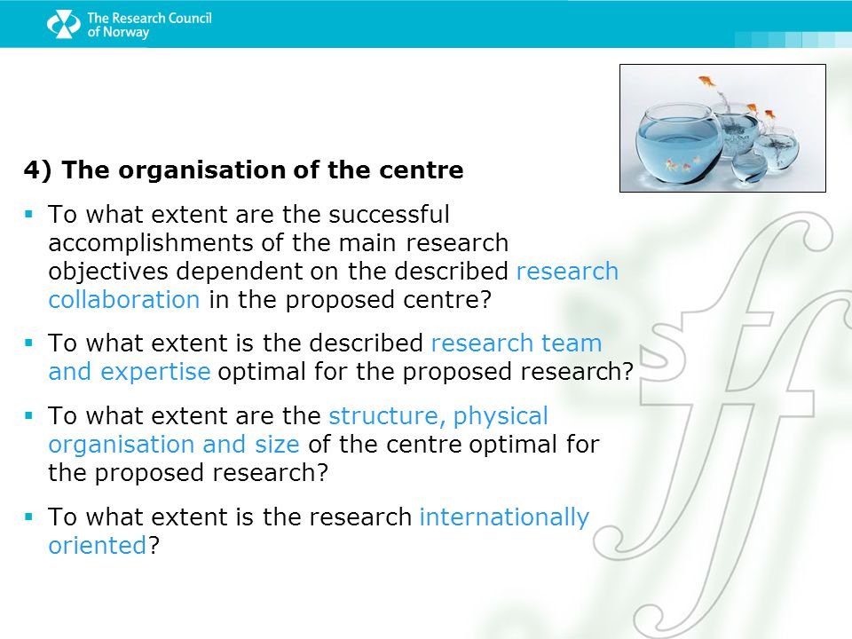 4) The organisation of the centre  To what extent are the successful accomplishments of the main research objectives dependent on the described resea
