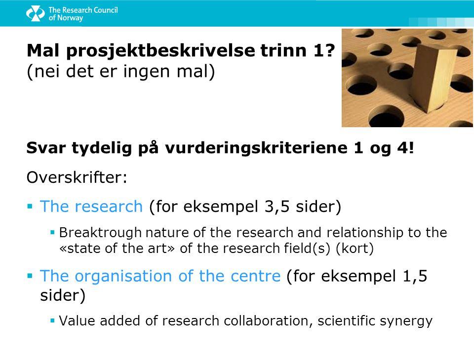 Mal prosjektbeskrivelse trinn 1? (nei det er ingen mal) Svar tydelig på vurderingskriteriene 1 og 4! Overskrifter:  The research (for eksempel 3,5 si