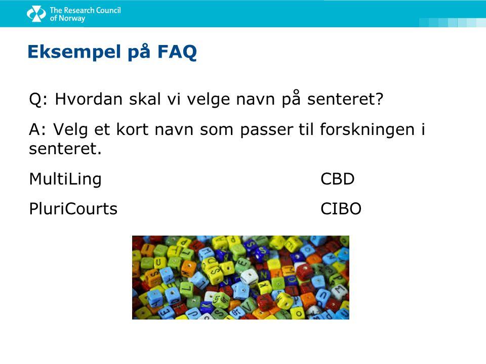 Eksempel på FAQ Q: Hvordan skal vi velge navn på senteret? A: Velg et kort navn som passer til forskningen i senteret. MultiLing CBD PluriCourtsCIBO