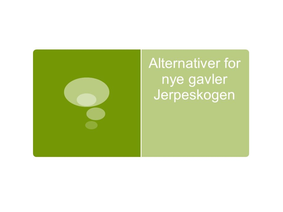 Alternativer for nye gavler Jerpeskogen
