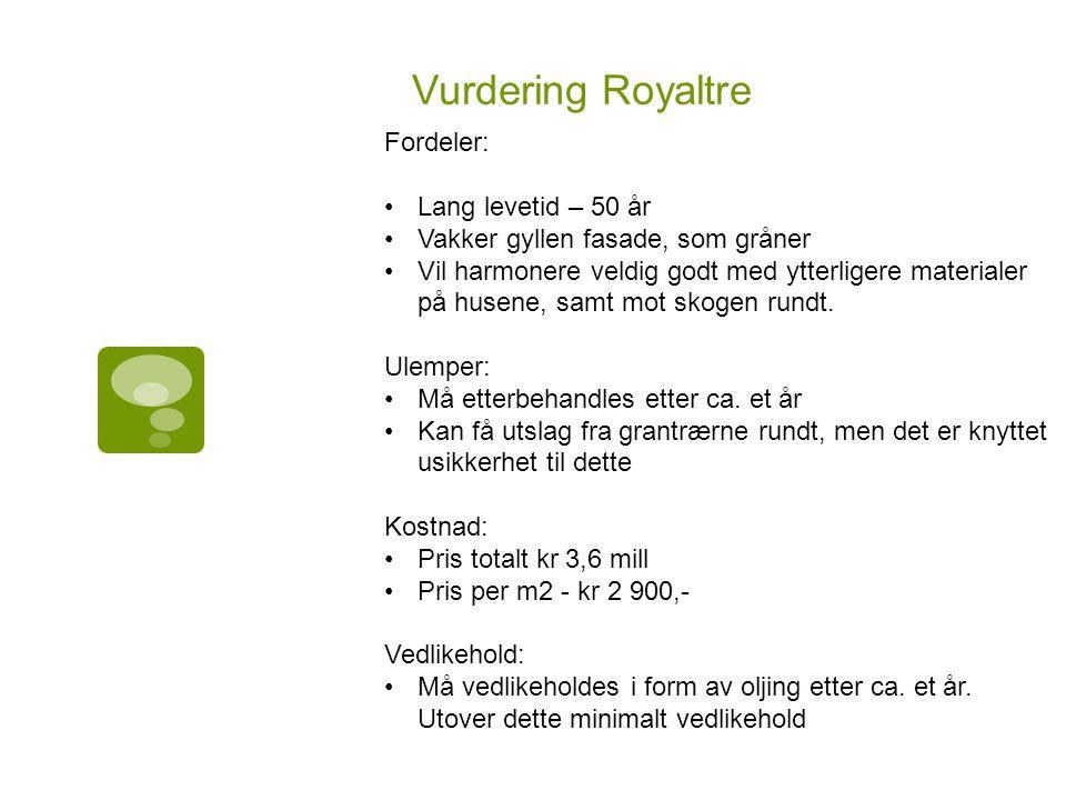 Vurdering Royaltre Fordeler: Lang levetid – 50 år Vakker gyllen fasade, som gråner Vil harmonere veldig godt med ytterligere materialer på husene, samt mot skogen rundt.