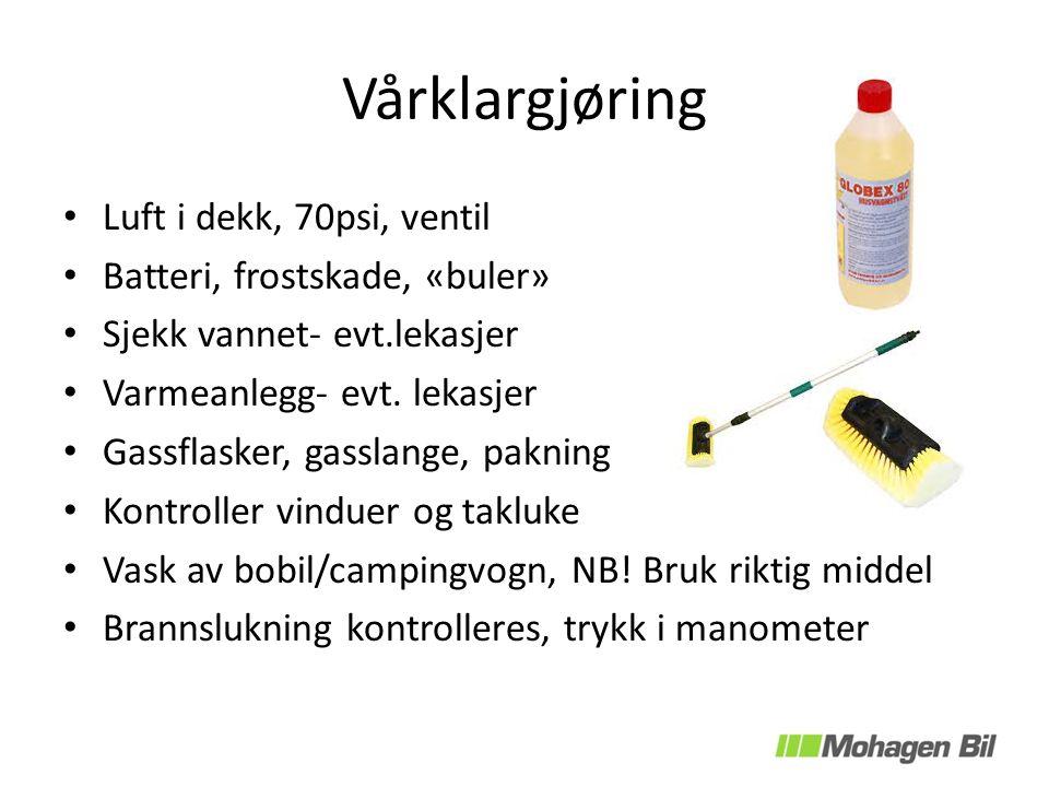Vårklargjøring Luft i dekk, 70psi, ventil Batteri, frostskade, «buler» Sjekk vannet- evt.lekasjer Varmeanlegg- evt.