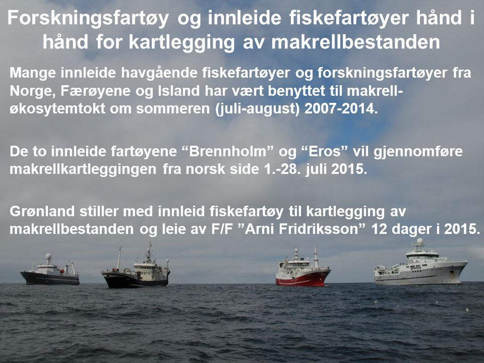 Forskningsfartøy og innleide fiskefartøyer hånd i hånd for kartlegging av makrellbestanden Mange innleide havgående fiskefartøyer og forskningsfartøyer fra Norge, Færøyene og Island har vært benyttet til makrell- økosytemtokt om sommeren (juli-august) 2007-2014.