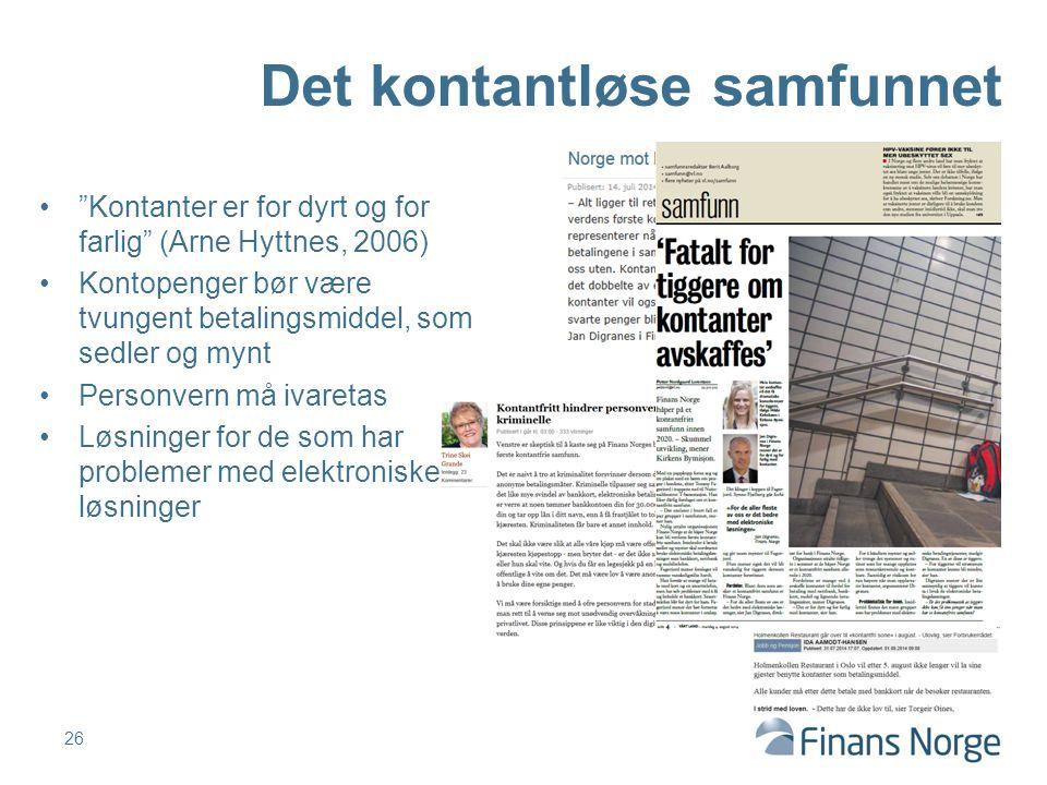 Kontanter er for dyrt og for farlig (Arne Hyttnes, 2006) Kontopenger bør være tvungent betalingsmiddel, som sedler og mynt Personvern må ivaretas Løsninger for de som har problemer med elektroniske løsninger 26 Det kontantløse samfunnet