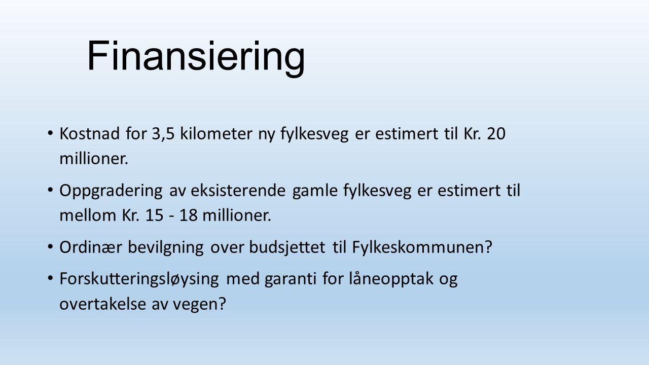 Finansiering Kostnad for 3,5 kilometer ny fylkesveg er estimert til Kr. 20 millioner. Oppgradering av eksisterende gamle fylkesveg er estimert til mel