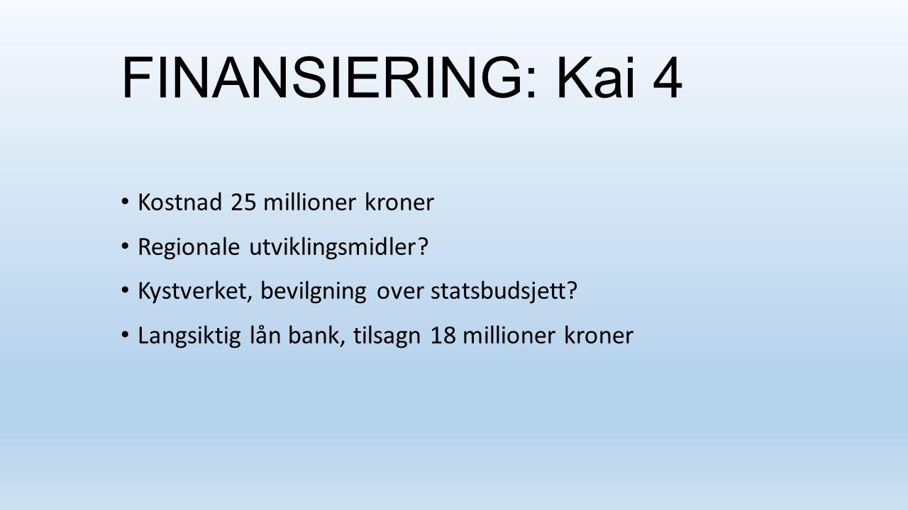 FINANSIERING: Kai 4 Kostnad 25 millioner kroner Regionale utviklingsmidler? Kystverket, bevilgning over statsbudsjett? Langsiktig lån bank, tilsagn 18