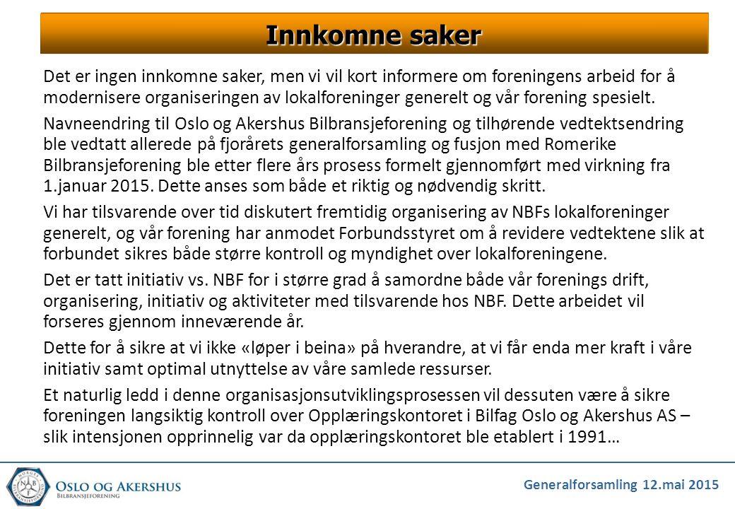 Generalforsamling 12.mai 2015 Innkomne saker Det er ingen innkomne saker, men vi vil kort informere om foreningens arbeid for å modernisere organiseri