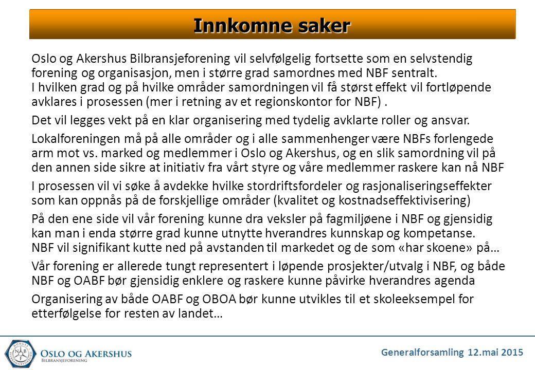 Generalforsamling 12.mai 2015 Innkomne saker Oslo og Akershus Bilbransjeforening vil selvfølgelig fortsette som en selvstendig forening og organisasjo