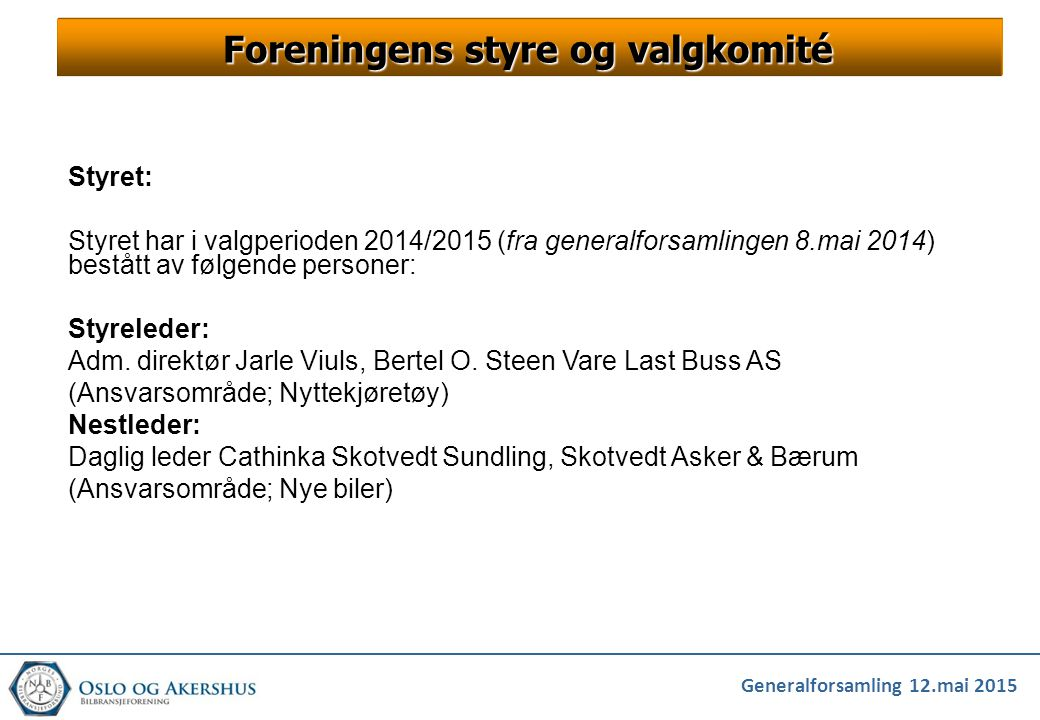 Generalforsamling 12.mai 2015 Foreningens styre og valgkomité Styret: Styret har i valgperioden 2014/2015 (fra generalforsamlingen 8.mai 2014) bestått