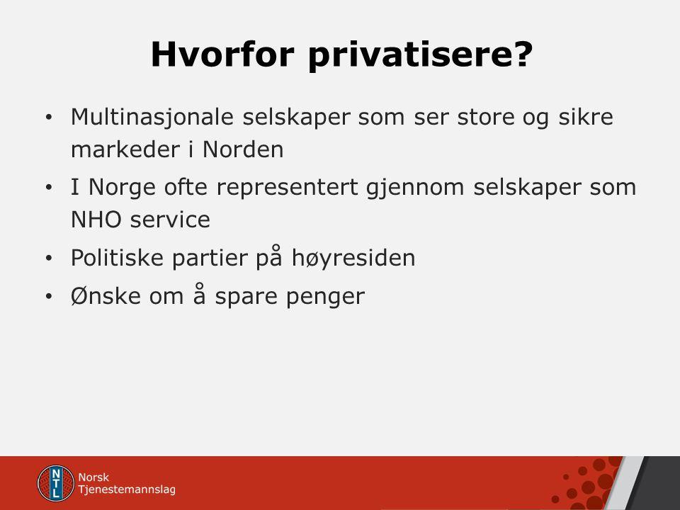 Hvorfor privatisere? Multinasjonale selskaper som ser store og sikre markeder i Norden I Norge ofte representert gjennom selskaper som NHO service Pol