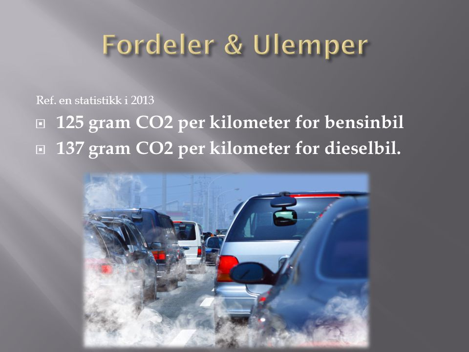  125 gram CO2 per kilometer for bensinbil  137 gram CO2 per kilometer for dieselbil.
