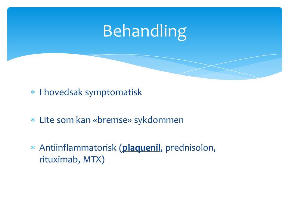  I hovedsak symptomatisk  Lite som kan «bremse» sykdommen  Antiinflammatorisk (plaquenil, prednisolon, rituximab, MTX) Behandling