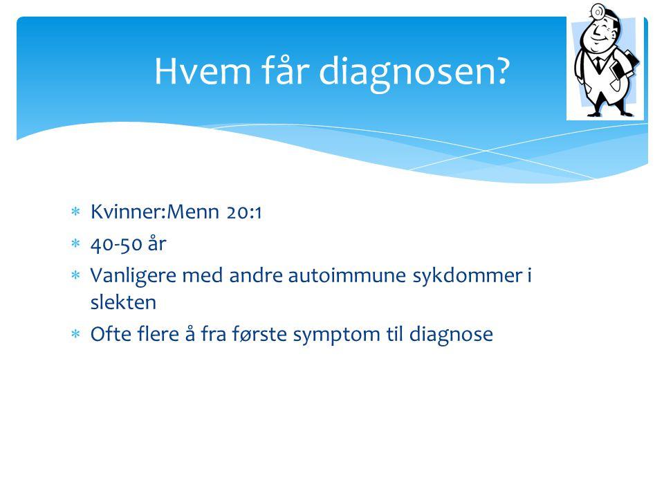  Kvinner:Menn 20:1  40-50 år  Vanligere med andre autoimmune sykdommer i slekten  Ofte flere å fra første symptom til diagnose Hvem får diagnosen?