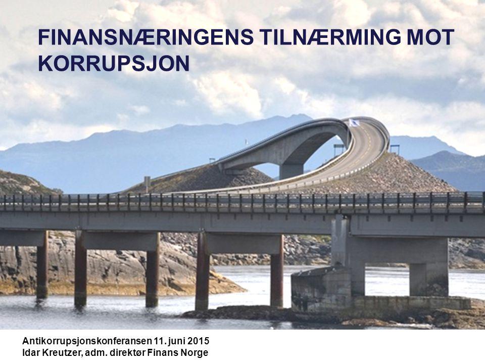 FINANSNÆRINGENS TILNÆRMING MOT KORRUPSJON Antikorrupsjonskonferansen 11. juni 2015 Idar Kreutzer, adm. direktør Finans Norge