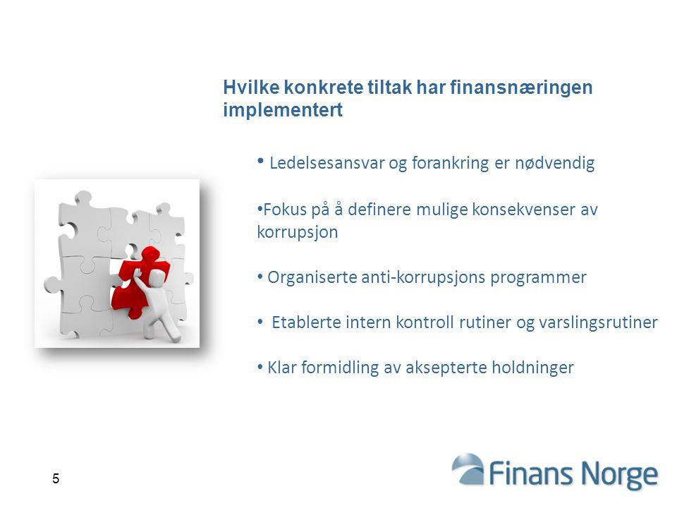 Hvilke konkrete tiltak har finansnæringen implementert Ledelsesansvar og forankring er nødvendig Fokus på å definere mulige konsekvenser av korrupsjon