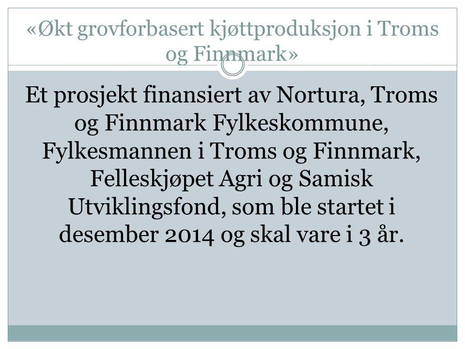 «Økt grovforbasert kjøttproduksjon i Troms og Finnmark» Et prosjekt finansiert av Nortura, Troms og Finnmark Fylkeskommune, Fylkesmannen i Troms og Fi