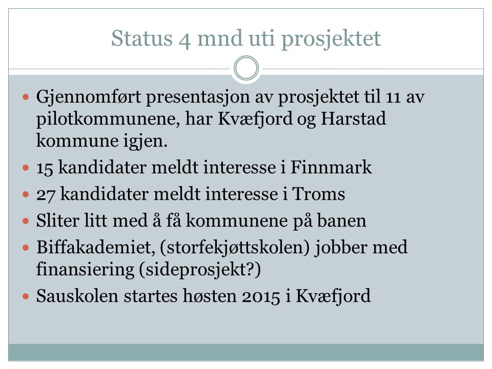 Status 4 mnd uti prosjektet Gjennomført presentasjon av prosjektet til 11 av pilotkommunene, har Kvæfjord og Harstad kommune igjen. 15 kandidater meld