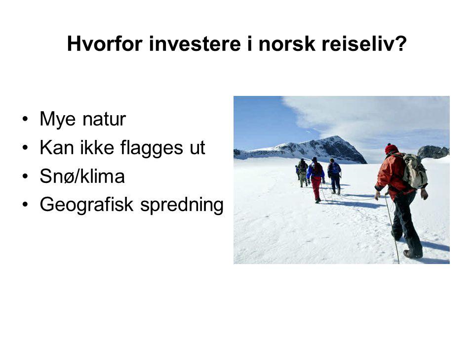Hvorfor investere i norsk reiseliv? Mye natur Kan ikke flagges ut Snø/klima Geografisk spredning