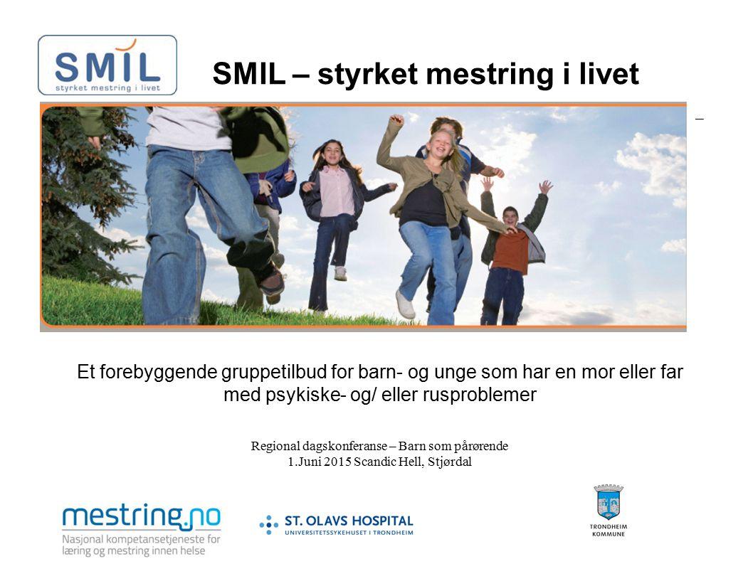 SMIL – styrket mestring i livet Et forebyggende gruppetilbud for barn- og unge som har en mor eller far med psykiske- og/ eller rusproblemer Regional
