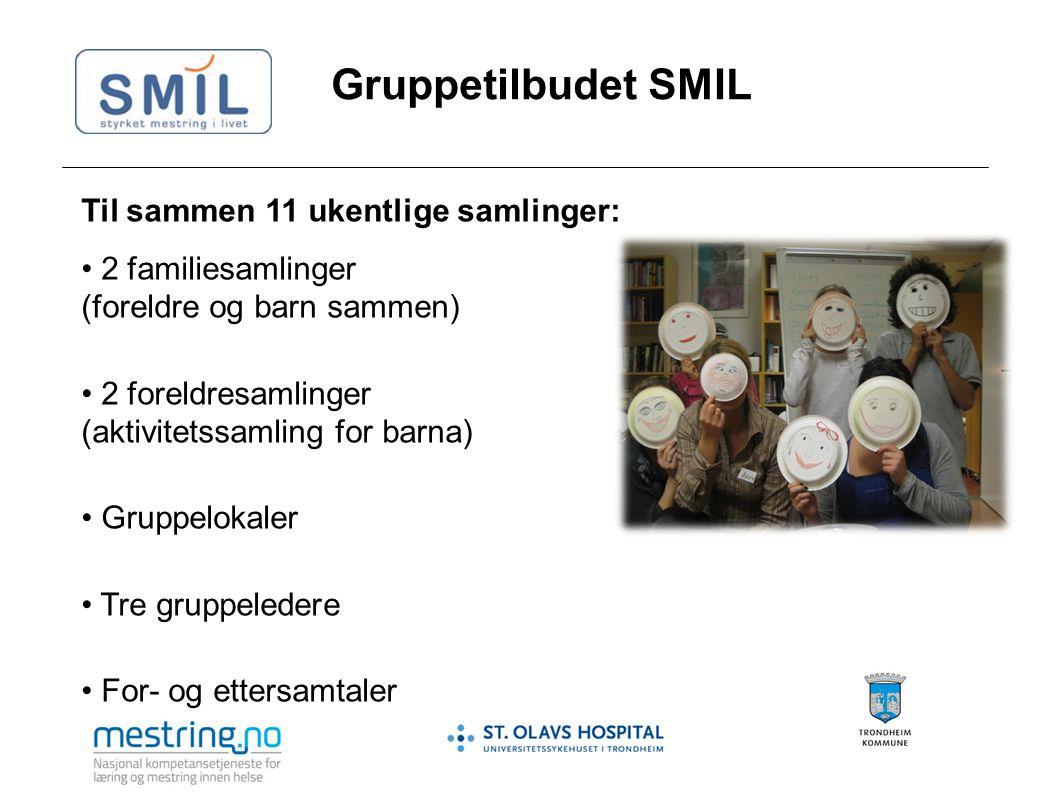 Gruppetilbudet SMIL Til sammen 11 ukentlige samlinger: 2 familiesamlinger (foreldre og barn sammen) 2 foreldresamlinger (aktivitetssamling for barna)