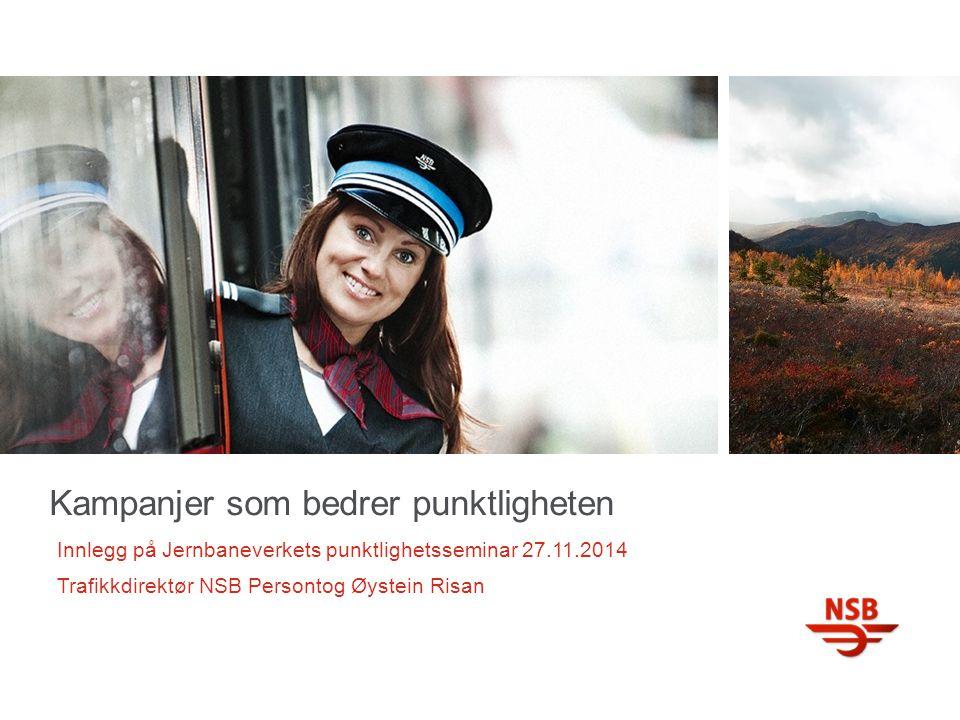 Kampanjer som bedrer punktligheten Innlegg på Jernbaneverkets punktlighetsseminar 27.11.2014 Trafikkdirektør NSB Persontog Øystein Risan