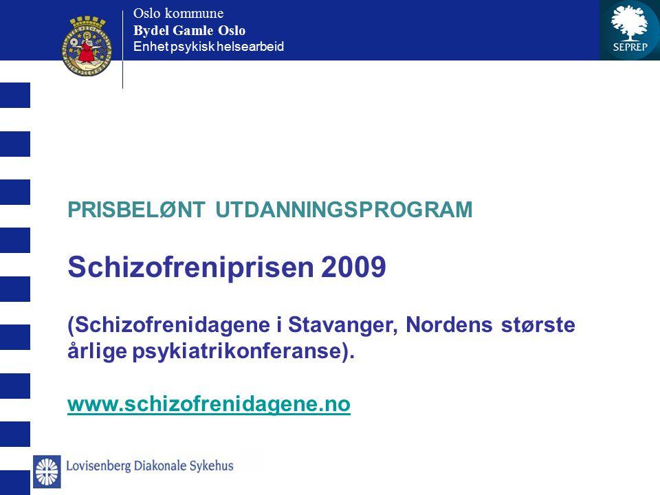 Oslo kommune Bydel Gamle Oslo Oslo kommune Bydel Gamle Oslo Enhet psykisk helsearbeid PRISBELØNT UTDANNINGSPROGRAM Schizofreniprisen 2009 (Schizofreni