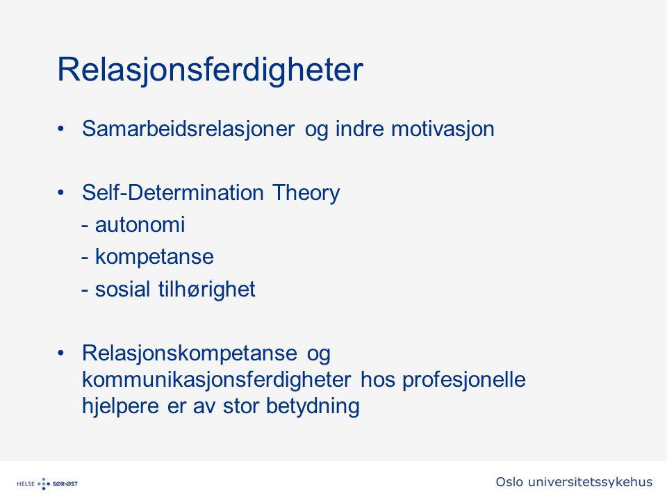 Relasjonsferdigheter Samarbeidsrelasjoner og indre motivasjon Self-Determination Theory - autonomi - kompetanse - sosial tilhørighet Relasjonskompetanse og kommunikasjonsferdigheter hos profesjonelle hjelpere er av stor betydning