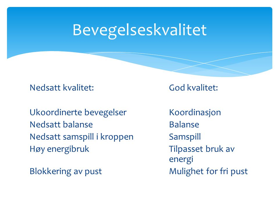 Nedsatt kvalitet:God kvalitet: Ukoordinerte bevegelser Koordinasjon Nedsatt balanseBalanse Nedsatt samspill i kroppenSamspill Høy energibrukTilpasset