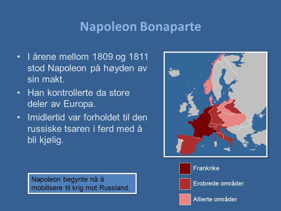 Napoleon Bonaparte I årene mellom 1809 og 1811 stod Napoleon på høyden av sin makt. Han kontrollerte da store deler av Europa. Imidlertid var forholde