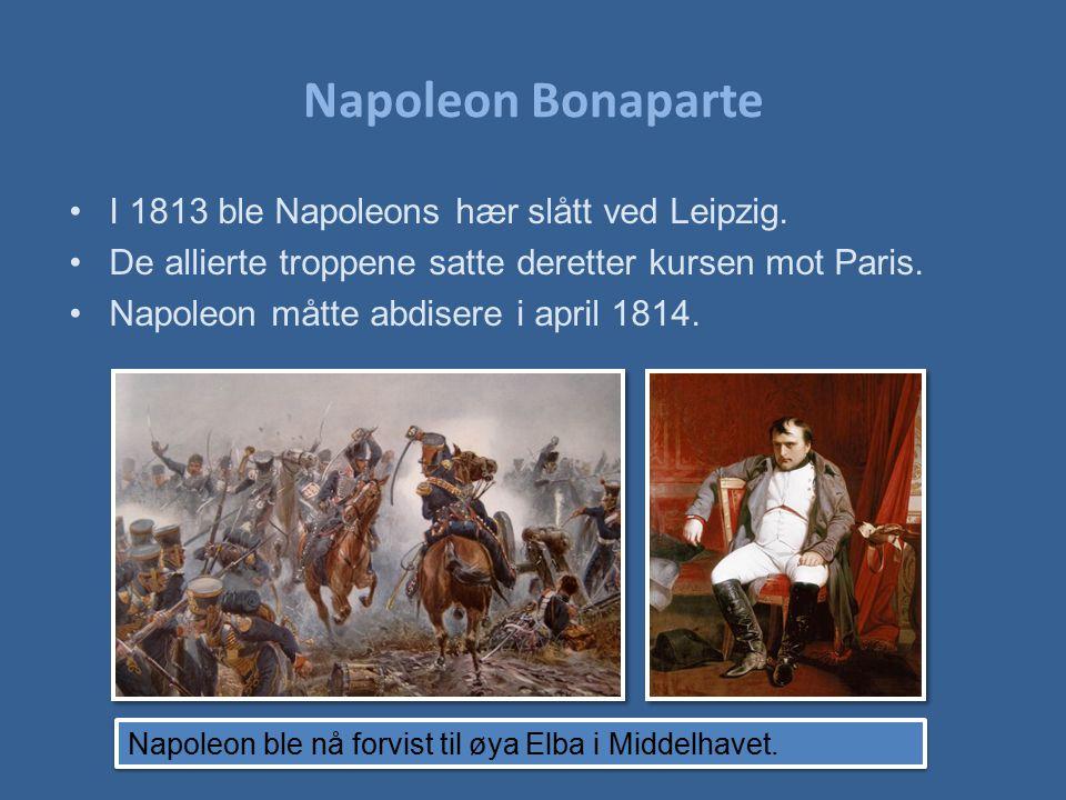 Napoleon Bonaparte I 1813 ble Napoleons hær slått ved Leipzig. De allierte troppene satte deretter kursen mot Paris. Napoleon måtte abdisere i april 1
