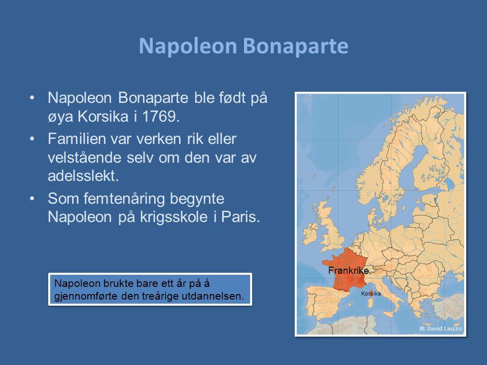 Napoleon Bonaparte Napoleon Bonaparte ble født på øya Korsika i 1769. Familien var verken rik eller velstående selv om den var av adelsslekt. Som femt