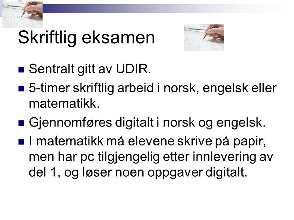 Skriftlig eksamen Sentralt gitt av UDIR. 5-timer skriftlig arbeid i norsk, engelsk eller matematikk. Gjennomføres digitalt i norsk og engelsk. I matem