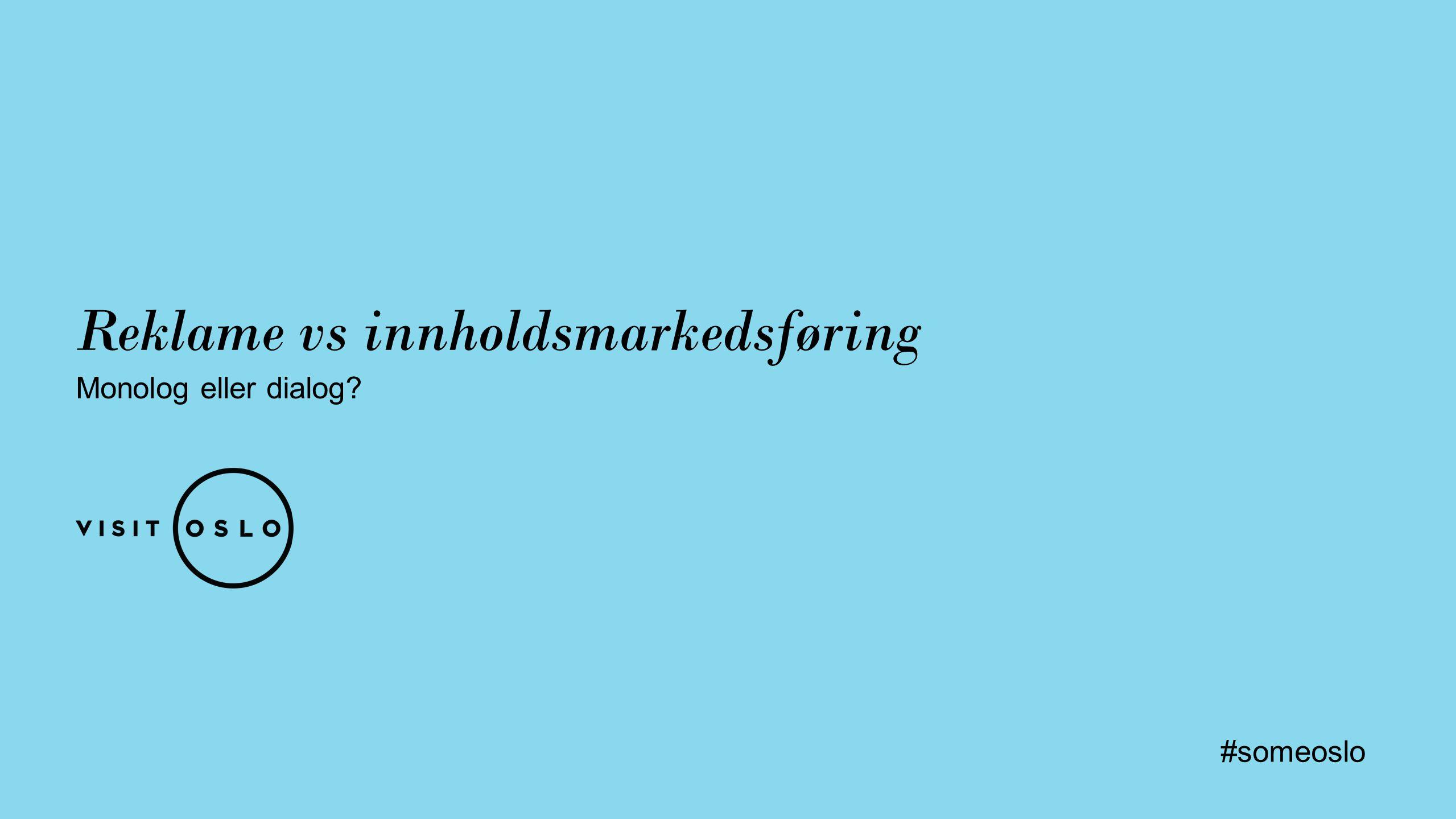 Reklame vs innholdsmarkedsføring Monolog eller dialog #someoslo