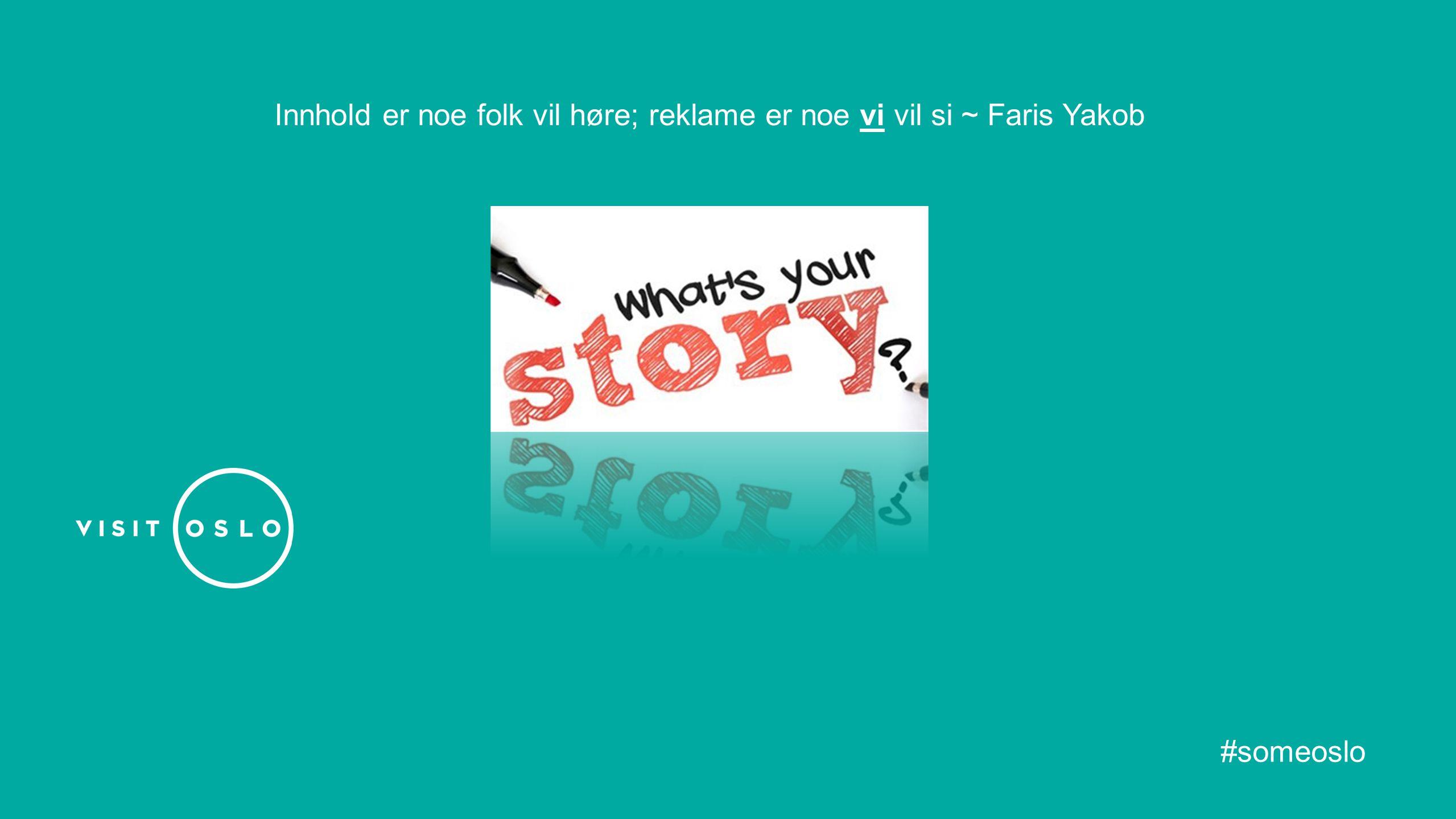 Innhold er noe folk vil høre; reklame er noe vi vil si ~ Faris Yakob #someoslo