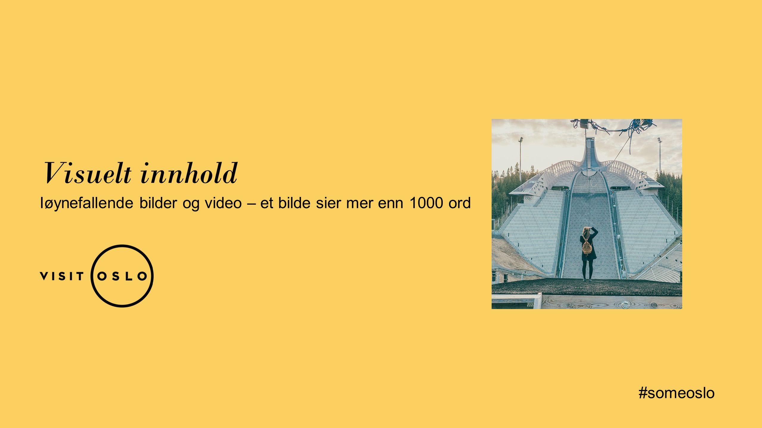 Visuelt innhold Iøynefallende bilder og video – et bilde sier mer enn 1000 ord #someoslo