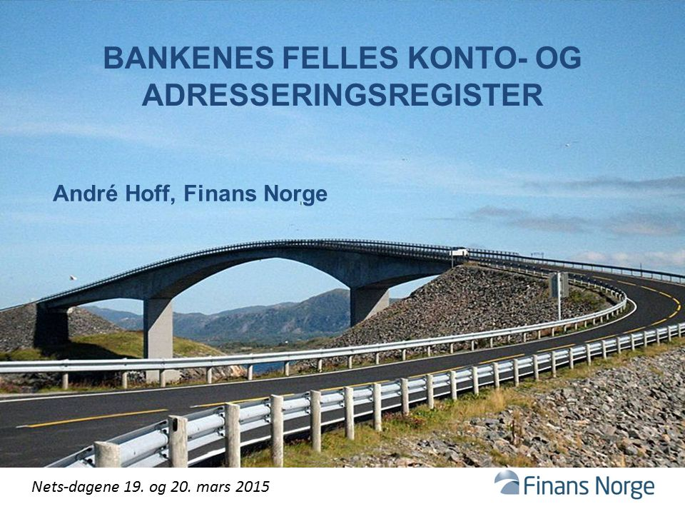 Nets-dagene 19. og 20. mars 2015 BANKENES FELLES KONTO- OG ADRESSERINGSREGISTER André Hoff, Finans Norge