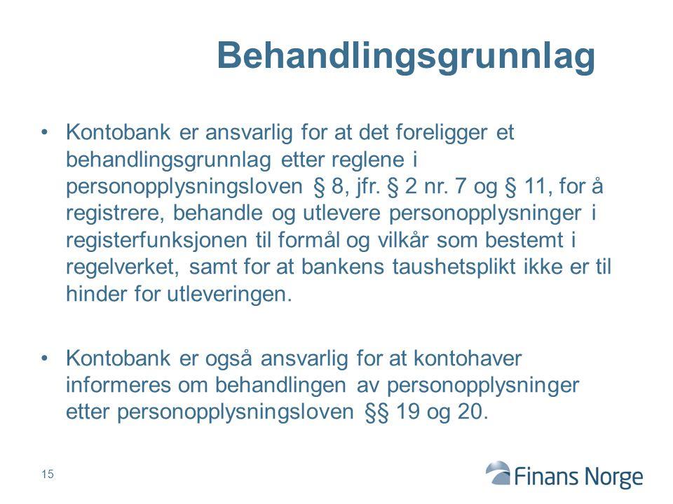 Kontobank er ansvarlig for at det foreligger et behandlingsgrunnlag etter reglene i personopplysningsloven § 8, jfr. § 2 nr. 7 og § 11, for å registre