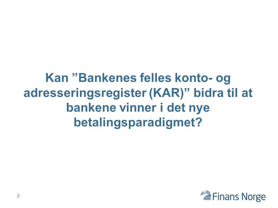 """2 Kan """"Bankenes felles konto- og adresseringsregister (KAR)"""" bidra til at bankene vinner i det nye betalingsparadigmet?"""
